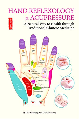 Hand Reflexology & Acupressure: A Natural Way to Health Through Traditional Chinese Medicine (Massage Chart Hand)