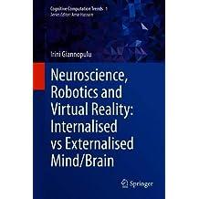 Neuroscience, Robotics and Virtual Reality: Internalised vs Externalised Mind/Brain