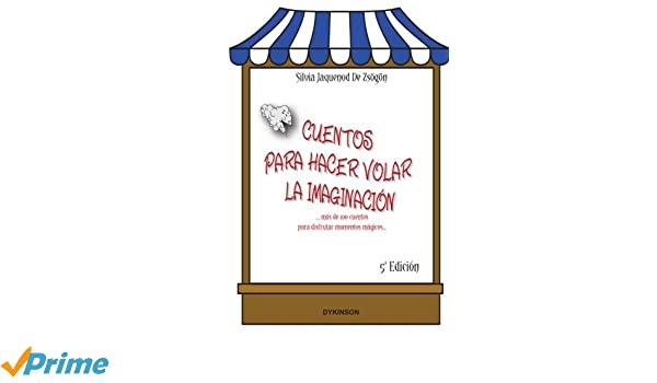 Cuentos para hacer volar la imaginación: Más de 100 cuentos para disfrutar momentos mágicos (Spanish Edition): Silvia Jaquenod de Zsögön: 9788490852293: ...