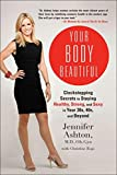 Your Body Beautiful: Clockstopping Secrets to Staying Healthy, Strong, and Sexy in Your 30s, 40s, and Beyond by Jennifer Ashton (2012-12-31)