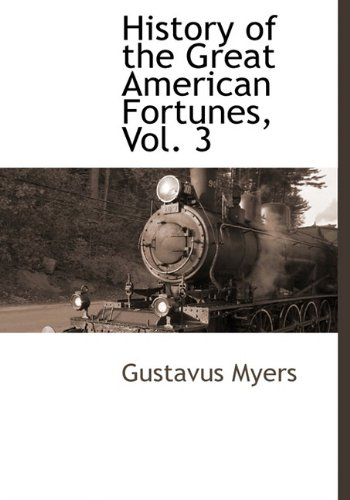 Read Online History of the Great American Fortunes, Vol. 3 ebook