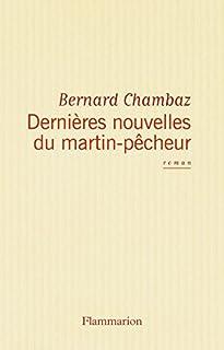 Dernières nouvelles du martin-pêcheur, Chambaz, Bernard