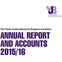 The Youth Justice Board for England and Wales annual report and accounts 2015/16 (House of Commons Papers)