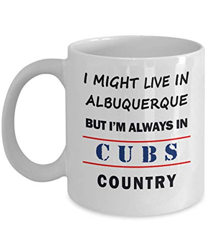I Might Live In Albuquerque But Im Always In Cubs Country Coffee Mug - A Great Gift For Sports Fans