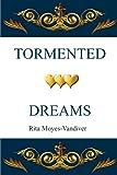 Tormented Dreams, Rita Moyes-Vandiver, 1414069103