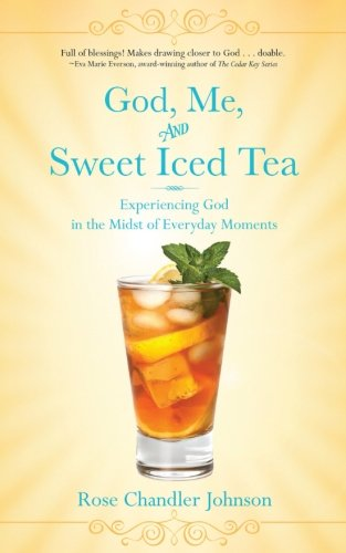 (God, Me, and Sweet Iced Tea: Experiencing God in the Midst of Everyday Moments)