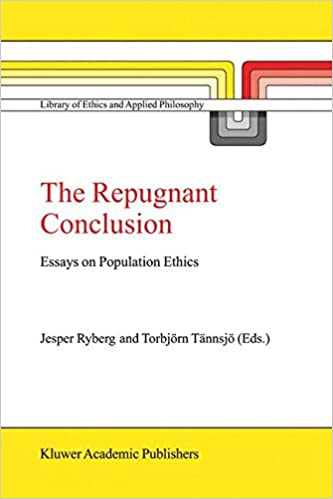 amazon com the repugnant conclusion essays on population ethics  the repugnant conclusion essays on population ethics library of ethics and applied philosophy 2004th edition