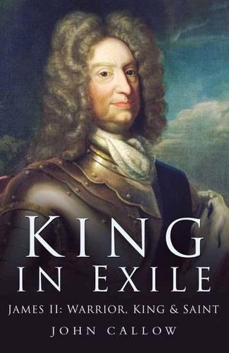 King in Exile: James II: Warrior, King & Saint