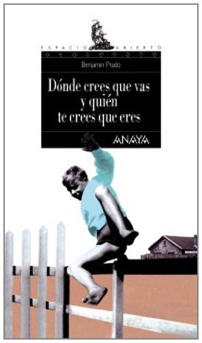 Dónde crees que vas y quién te crees que eres / Where do you Think You're Going and How do you Think You Are (Espacio Abierto) (Spanish Edition)