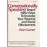 Conversationally Speaking : Tested New Ways to Increase Your Personal and Social Effectiveness, Garner, Alan, 0070228876