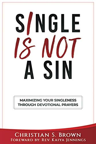 Single is Not a Sin: MAXIMIZING YOUR SINGLENESS THROUGH DEVOTIONAL PRAYERS