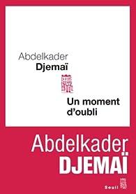 Un moment d'oubli par Abdelkader Djemaï