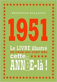 1951 - Le livre illustré de ceux qui sont nés cette année-là!