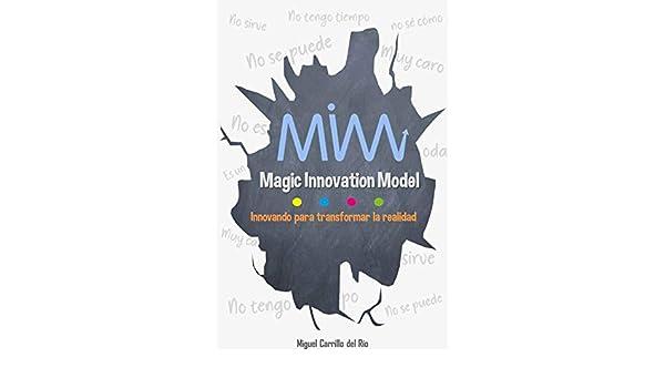 Amazon.com: Magic Innovation Model: Innovando para transformar la realidad (Spanish Edition) eBook: Miguel Carrillo: Kindle Store
