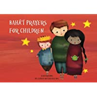 Baha'i Prayers for children: Prayers by Baha'u'llah, The Bab and 'Abdu'l-Baha