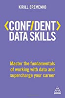 Confident Data Skills: Master the Fundamentals of Working with Data and Supercharge Your Career Front Cover
