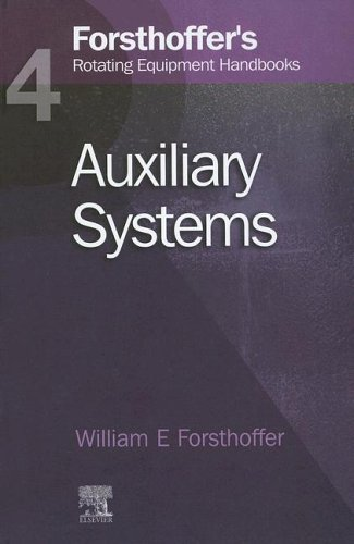 Forsthoffer's Rotating Equipment Handbooks, Vol. 4: Auxiliary Systems (Forsthoffer's Rotating Equipm