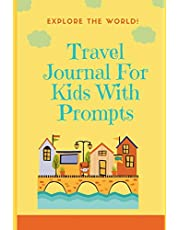 Travel Journal For Kids With Prompts: A Kid's Dairy For Recording Experiences While Traveling