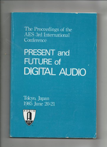 Proceedings of the AES 3rd International Conference: Present and Future of Digital Audio
