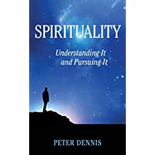 Spirituality: Understanding It and Pursuing It