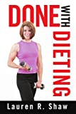 Done with Dieting, Lauren Shaw, 059533525X