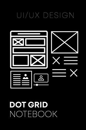 UX/UI Design Notebook for Wireframing and Prototyping Responsive Web and Mobile Products   Dot Grid Journal 6x9 200 pages