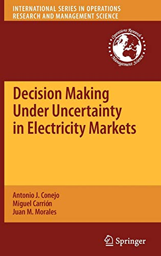 Decision Making Under Uncertainty in Electricity Markets (International Series in Operations Research & Management S