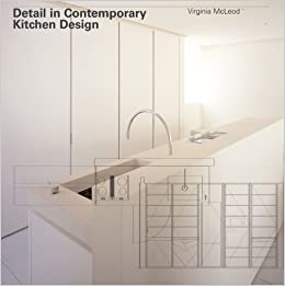 Amazon.com: Detail In Contemporary Kitchen Design (9781856695701): Virginia  McLeod: Books