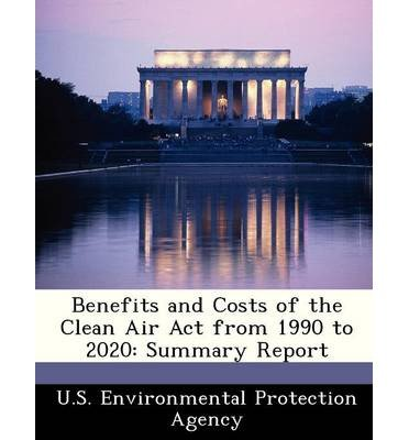 Download Benefits and Costs of the Clean Air ACT from 1990 to 2020: Summary Report (Paperback) - Common PDF
