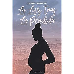 La Luz Tras la Pérdida: Cómo el poder de las redes sociales está rompiendo el silencio en torno al aborto involuntario de Sandy Bodeau | Letras y Latte - Libros en español
