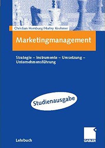 Marketingmanagement: Strategie - Instrumente - Umsetzung - Unternehmensführung