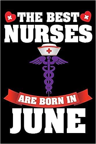 Amazon com: The Best Nurses Are Born In June: Nurse Notebook