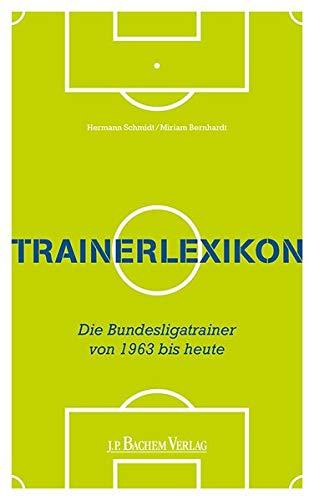 Trainerlexikon: Die Bundesligatrainer von 1963 bis heute