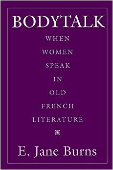 Bodytalk: When Women Speak in Old French Literature (New Cultural Studies)