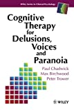 Cognitive Therapy for Delusions, Voices and Paranoia