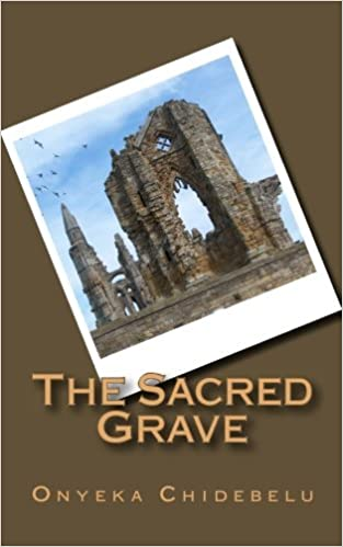 Pdf book downloads The Sacred Grave by Onyeka Chidebelu PDF