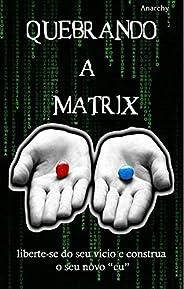 Quebrando a Matrix - Livre-se do Vicio da Pornografia