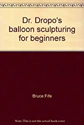 Dr. Dropo's balloon sculpturing for beginners