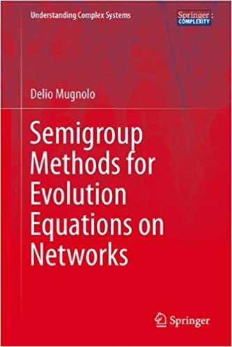 Semigroup Methods for Evolution Equations on Networks (Understanding Complex Systems)