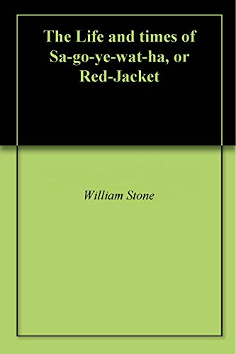 (The Life and times of Sa-go-ye-wat-ha, or Red-Jacket)