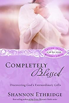 Completely Blessed: Discovering God's Extraordinary Gifts (Loving Jesus Without Limits) 1400071143 Book Cover