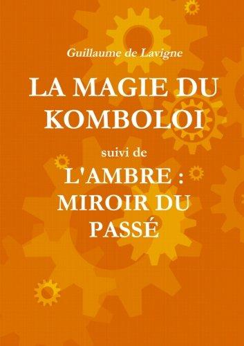 La Magie Du Komboloi suivi de L'Ambre : Miroir Du PassÉ (French Edition)