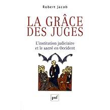 Grâce des juges (La): Institution judiciaire et le sacré en