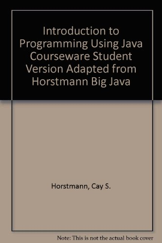 Introduction to Programming Using Java Courseware Student Version Adapted from Horstmann Big Java