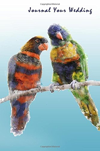 Journal Your Wedding: Rainbow Parrot Lovebirds Wedding Journal, Lined Journal, Diary Notebook 6 x 9, 150 Pages (Wedding Journals)
