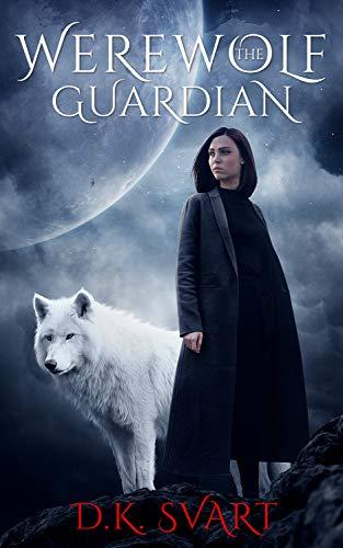 The Werewolf Guardian: A Paranormal Romance by D.K. Svart