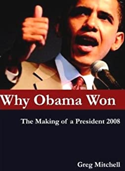 WHY OBAMA WON: The Making of a President 2008 -- and Lessons for 2012 by [Mitchell, Greg]