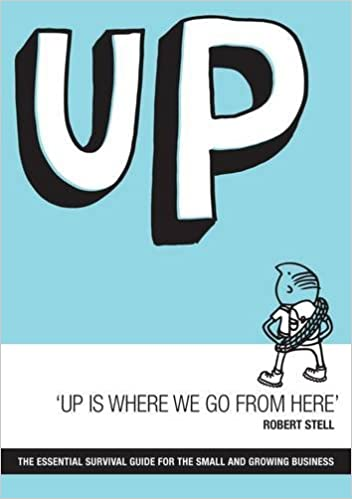 Up is Where We Go from Here: The Essential Survival Guide for the Small and Growing Business