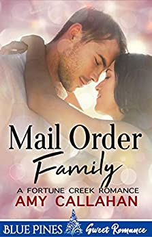 Mail Order Family (Fortune Creek Romance Book 1) by [Callahan, Amy, Pines, Blue]
