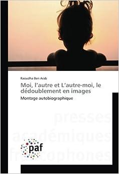Moi, l'autre et L'autre-moi, le dédoublement en images: Montage autobiographique (French Edition)